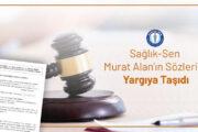 Sağlık-Sen Murat Alan'ın Sözlerini Yargıya Taşıdı