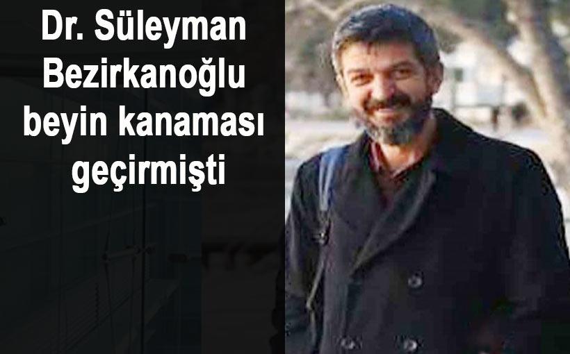 Dr. Süleyman Bezirkanoğlu beyin kanaması sonucu hayatını kaybetti