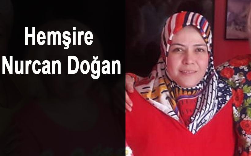 Hemşire Nurcan Doğan koronavirüsten yaşamını yitirdi